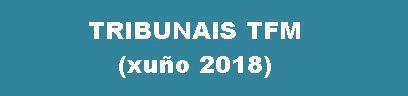 TRIBUNAIS TFM E CALENDARIO DE DEFENSA (xuño 2018)